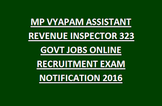 MP VYAPAM ASSISTANT REVENUE INSPECTOR 323 GOVT JOBS ONLINE RECRUITMENT EXAM NOTIFICATION 2016