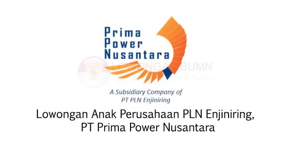 Lowongan Anak Perusahaan PLN Enjiniring, PT Prima Power Nusantara