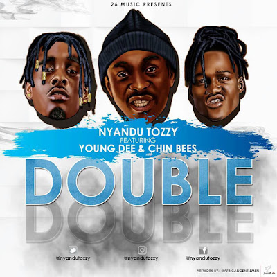 Nyandu tozzy ft. young dee & chin bees - Double Double