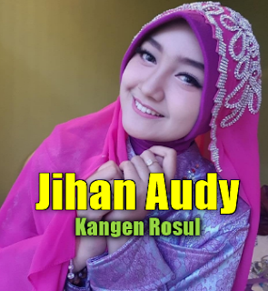 Download Lagu Jihan Audy Kangen Rosul Mp3 [5,54MB] Single Religi Terbaru 2018, Jihan Audy, Album Religi, Lagu Religi, Dangdut Koplo,