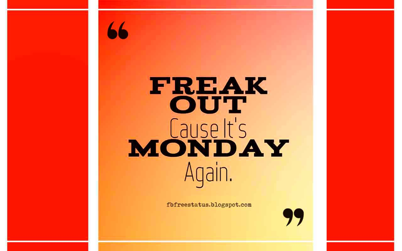 Monday Morning Inspirational Quotes, Freak Out Cause It's Monday Again.