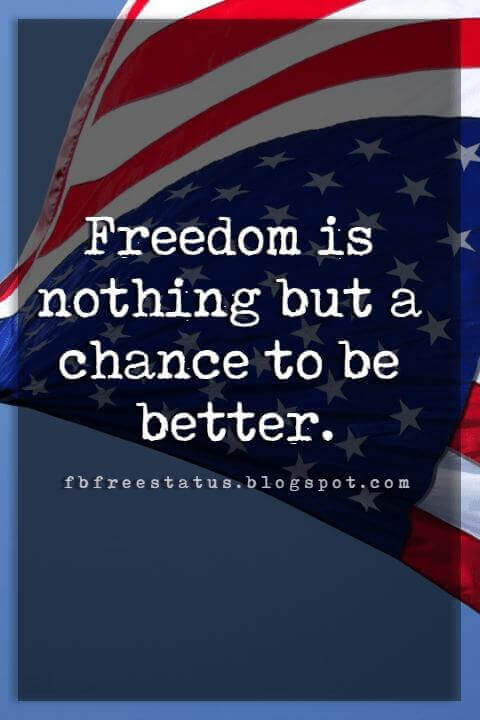 Inspirational 4th Of July Quotes, Freedom is nothing but a chance to be better. -Albert Camus