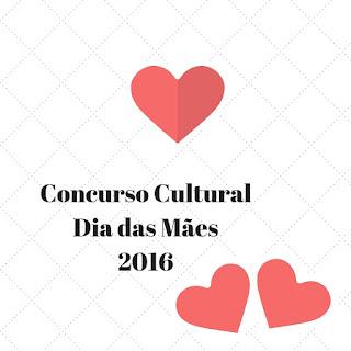 Concurso Cultural Dia das Mães 2016