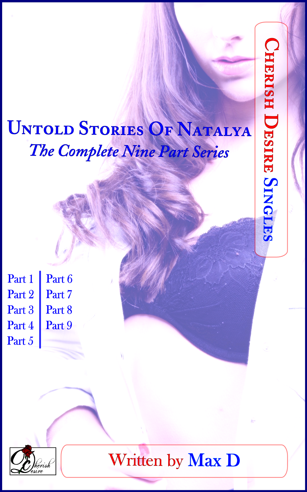 Cherish Desire Singles: Untold Stories Of Natalya (The Complete Nine Part Series), Max D, erotica