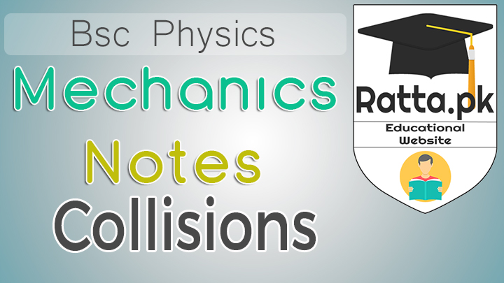 Bsc Mechanics Notes of Collisions Physics - Chapter 5