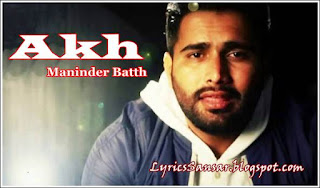 Akh Lyrics - Maninder Batth