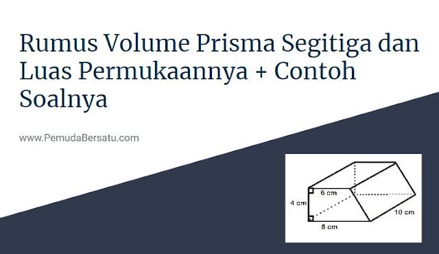 Rumus volume prisma segitiga dan luas permukaannya dan contoh soalnya berserta latihan tugas