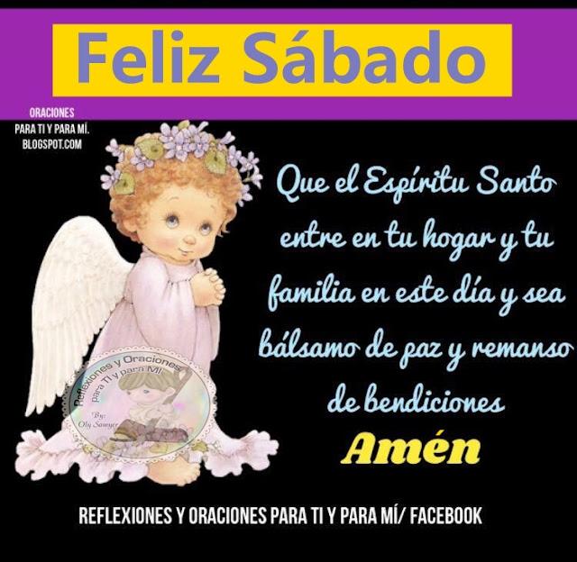 FELIZ SÁBADO  Que el Espíritu Santo entre en tu hogar y tu familia en este día y sea bálsamo de paz y remanso de bendiciones.  Amén!