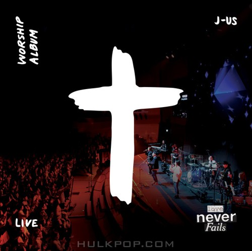 J-US – Love Never Fails (Live)