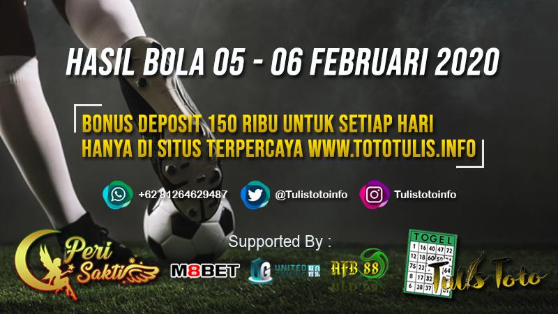 HASIL BOLA TANGGAL 05 – 06 FEBRUARI 2020