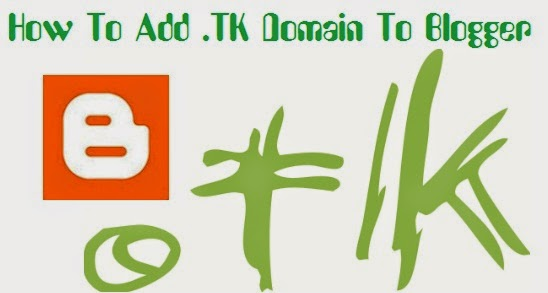 How To Add .TK Domain To Blogger
