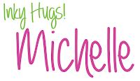 Inky Hugs!  Michelle