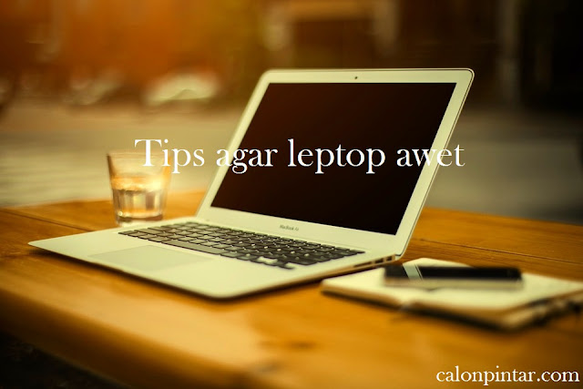 Tips agar leptop tahan lama