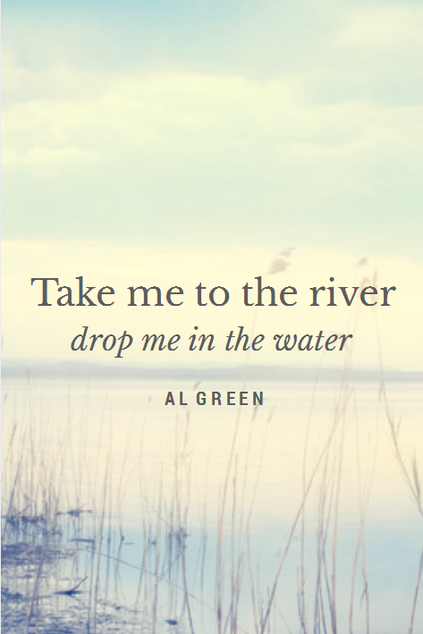 take me to the river quote by Al Green