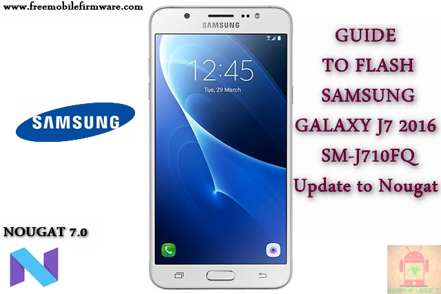 Guide To Flash Samsung Galaxy J7 2016 SM-J710FQ Nougat 7.0 Odin Method Tested Firmware All Regions