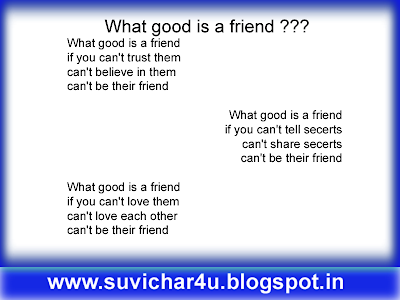 What good is a friend if you can't trust them can't believe in them can't be their friend