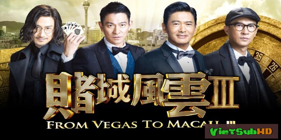 Phim Đổ Thành Phong Vân 3 (Thần Bài Macau 3) VietSub HD | From Vegas to Macau III 2016