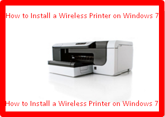 How to Install a Wireless Printer on Windows 7