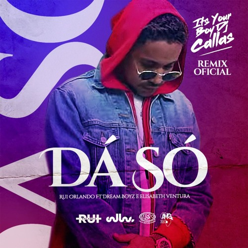 Rui Orlando - Dá Só (Feat. Dream Boyz & Elisabeth Ventura) (DJ Callas Remix) [Download]