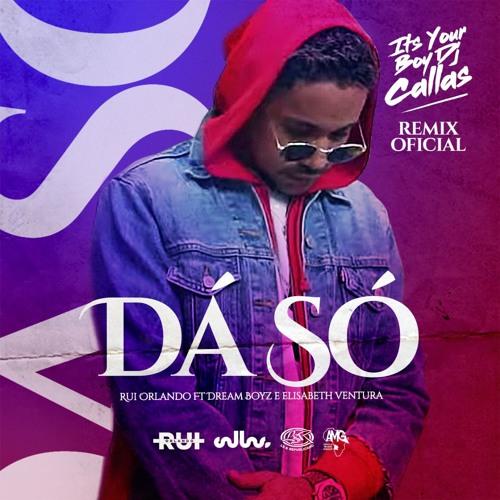 Rui Orlando - Dá Só (Feat. Dream Boyz & Elisabeth Ventura) (DJ Callas Remix) [Download]