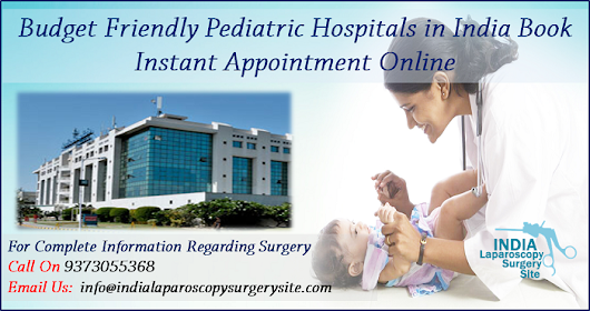 Budget Friendly Pediatric Hospitals in India: Book Instant Appointment Online