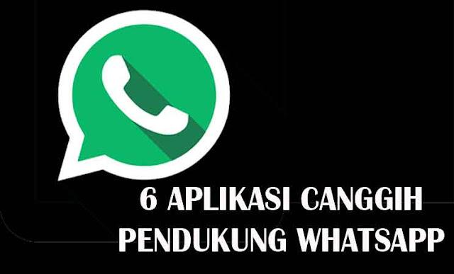 6 Aplikasi Canggih Pendukung WhatsApp Yang Harus Dimiliki