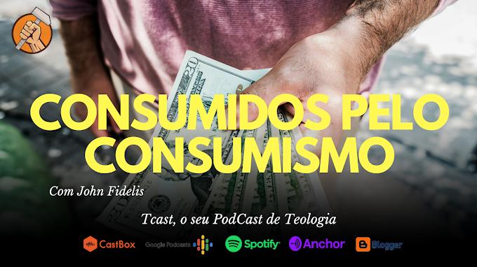 CONSUMIDOS PELO CONSUMISMO #004