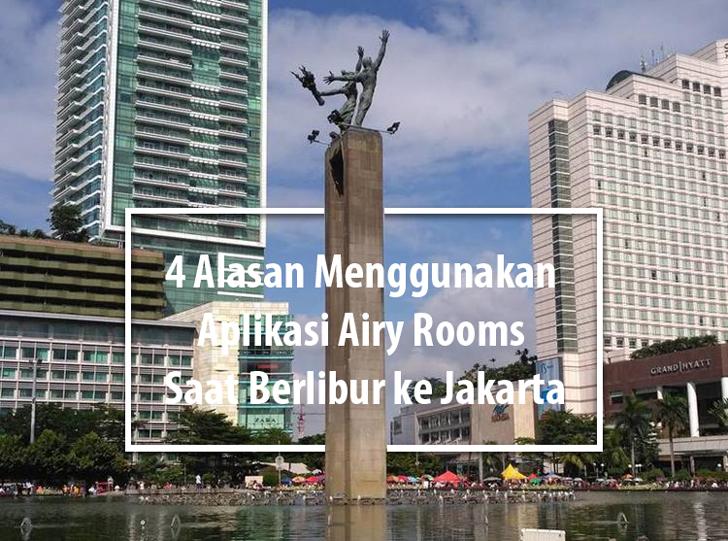 4 Alasan Menggunakan Aplikasi Airy Rooms Saat Berlibur ke Jakarta