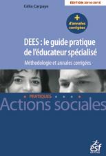 Le guide pratique de l'éducateur spécialisé Méthodologie annales corrigées Célia Carpaye