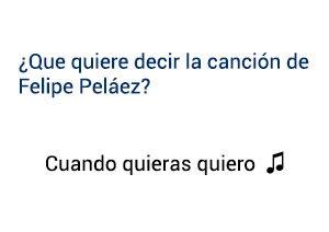 Significado de la canción Cuando Quieras Quiero Felipe Peláez.