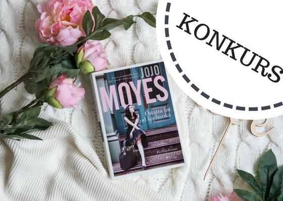 """[KONKURS] Wygraj najnowszą powieść Jojo Moyes pt.""""Ostatni list od kochanka""""!"""