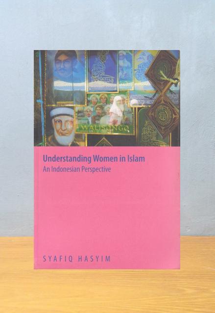 UNDERSTANDING WOMEN IN ISLAM AN INDONESIA PERSPECTIVE, Syafiq Hasyim