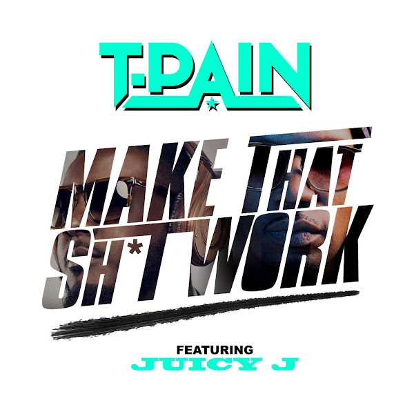 T-Pain - Make That Sh*t Work (feat. Juicy J) - Single Cover