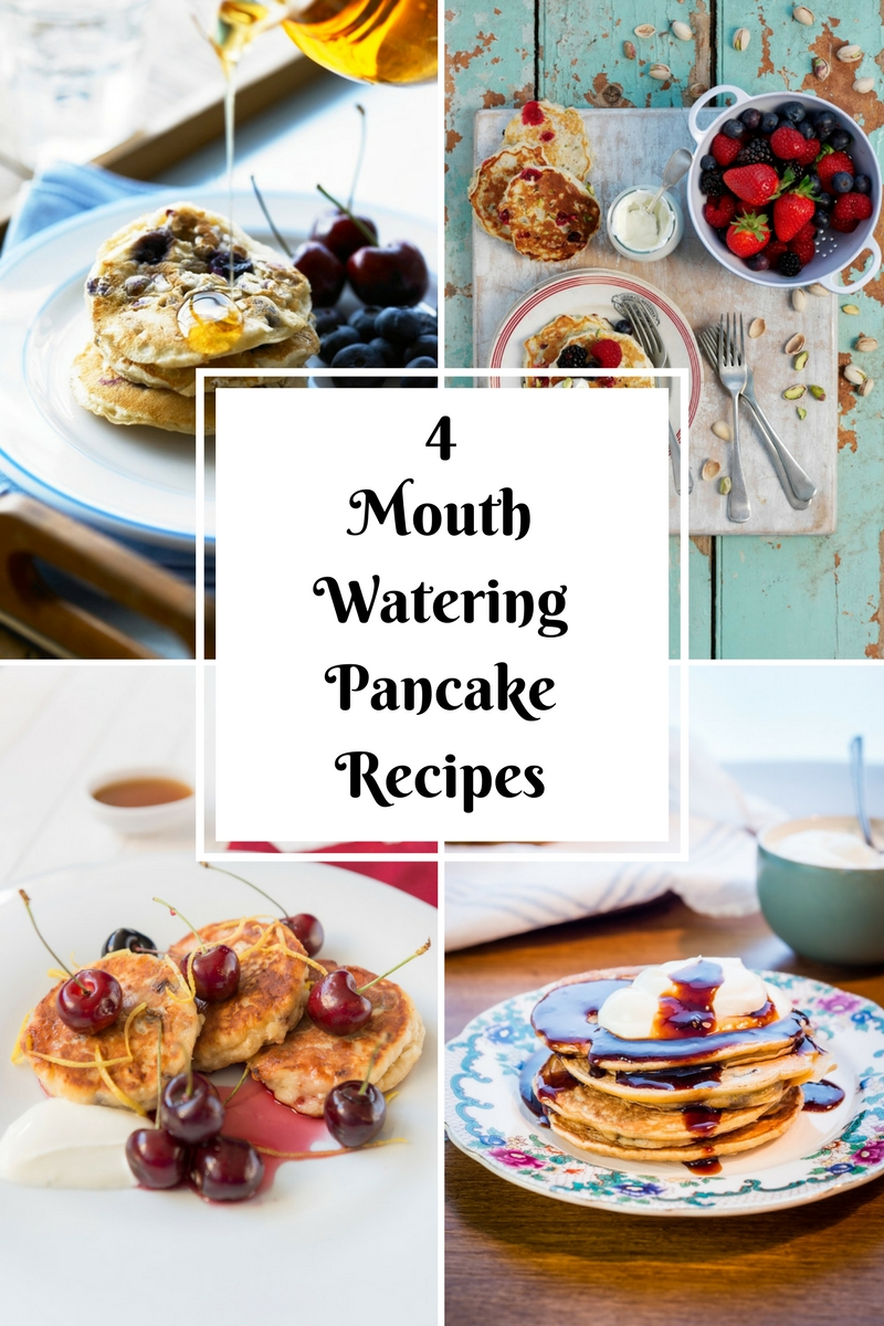 4 Mouth Watering Pancake Recipes To Eat Right Now
