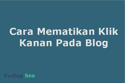Cara Mudah Mematikan Klik Kanan Pada Blog