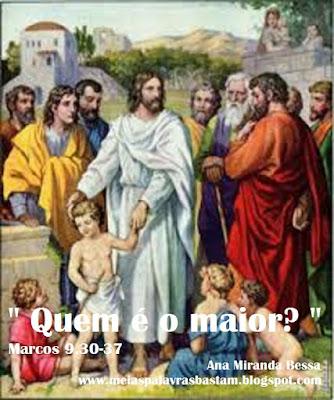 A PALAVRA DO DIA-QUEM É O MAIOR - MARCOS 9,30-37 - REFLEXÃO DO PASTOR