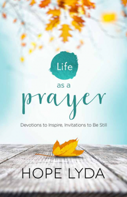 Life as a Prayer: Devotions to Inspire, Invitations to Be Still. Hope Lyda