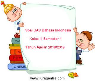 Contoh Soal UAS Bahasa Indonesia Kelas 3 Semester 1 Terbaru Tahun 2018