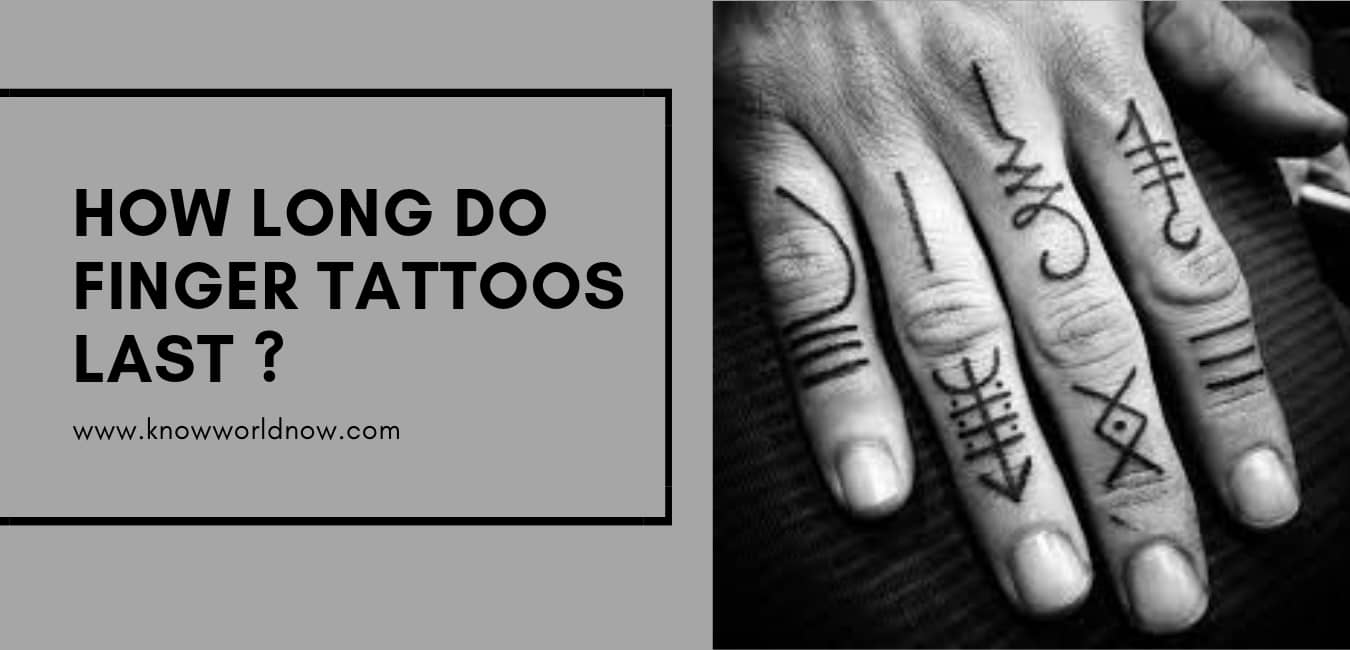 How Long Do Finger Tattoos Last Know World Now