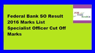 Federal Bank SO Result 2016 Marks List Specialist Officer Cut Off Marks