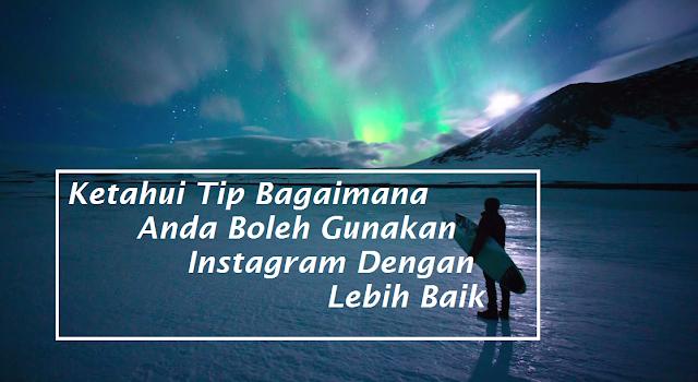 Dengan Tip Ini Anda Pasti Akan Mengubah Cara Anda Dalam Menggunakan Instagram