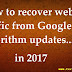 Easy steps to recover website traffic from Google algorithm updates in 2017.