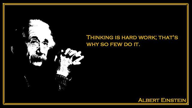 Thinking is hard work; that's why so few do it Albert Einstein quotes