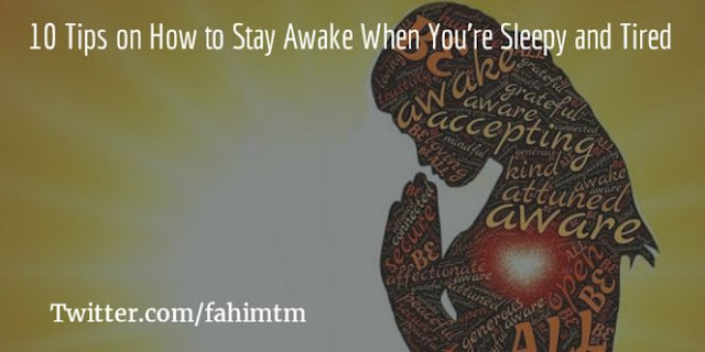 10 Tips on How to Stay Awake When You're Sleepy and Tired