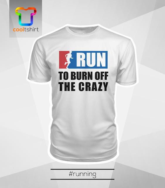 i want this shirt, i need this shirt, i love this shirt, run to burn off, run to burn off the crazy, run to burn off the crazy, crazy tshirt, cheap cool tshirt, cheap tshirt, cool tshirt, cheap tee, cool tee, running shirt, running tee, running tanktop, running tshirt