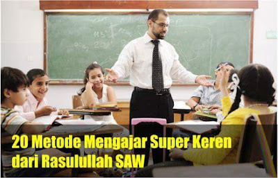 20 Metode Mengajar Super Keren dari Rasulullah SAW