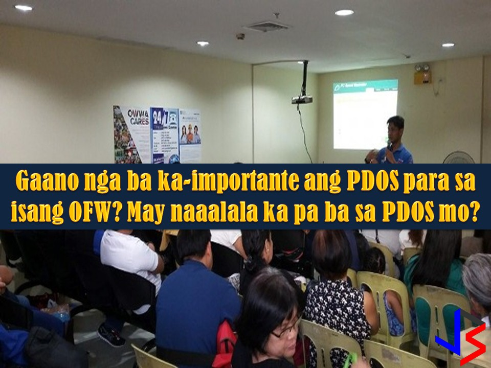 Before an Overseas Filipino Workers (OFW) can fly to work abroad, one of his or her requirements is to undergo the Pre-Departure Orientation Seminar (PDOS).  Through PDOS OFWs are being prepared for their life and work abroad. With this seminar, they are given information to prepare themselves for new challenges they'll be facing in other countries.  The following are things you need to know and things being discussed when an OFW undergoes PDOS. Information is taken from the website of Overseas Welfare Workers Administration (OWWA) with minor edits.
