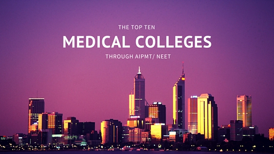 Top 10 medical Colleges through NEET/ AIPMT