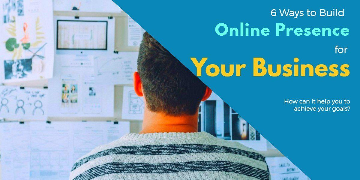 6 Ways to Build Online Presence for Your Business