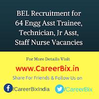 BEL Recruitment for 64 Engg Asst Trainee, Technician, Jr Asst, Staff Nurse Vacancies